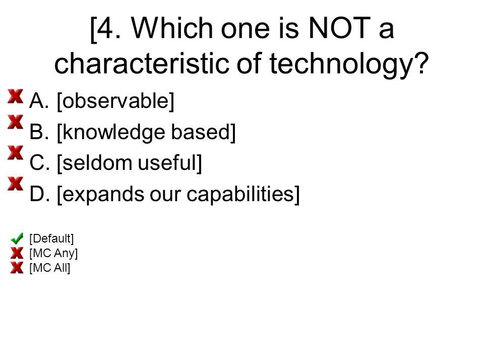 [4. Which one is NOT a characteristic of technology